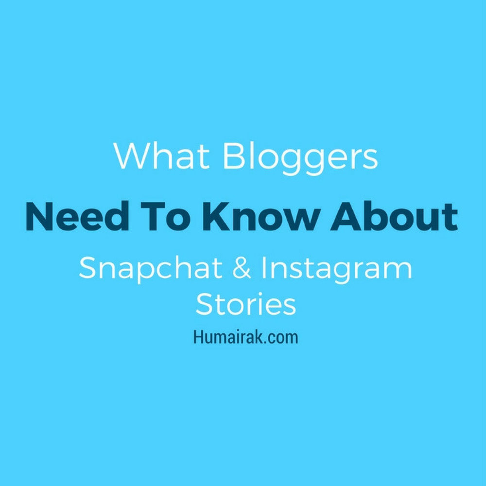 What Bloggers Need To Know About Snapchat & Instagram Stories