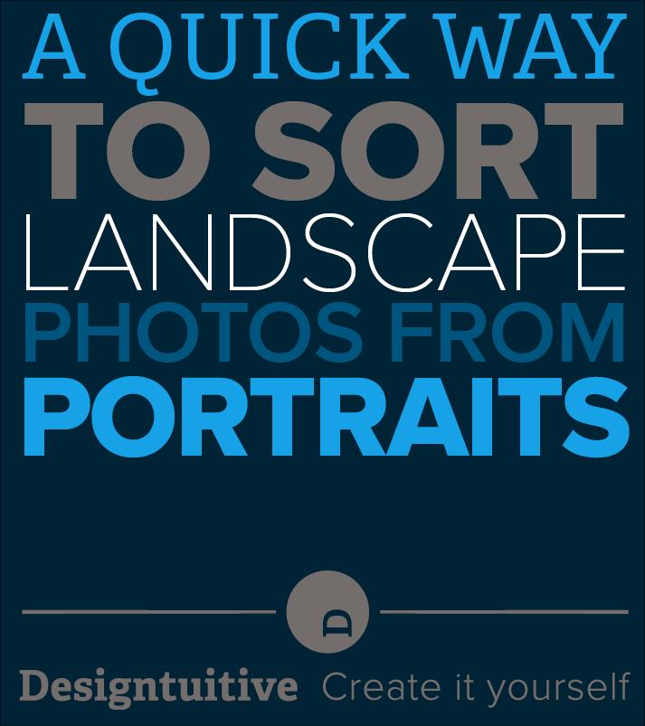 A Quick Way To Sort Landscape Photos From Portrait Ones Designtuitive
