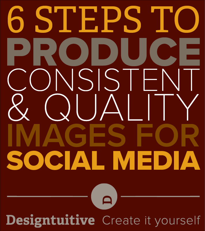 6-steps-to-produce-consistent-quality-social-media-images.png
