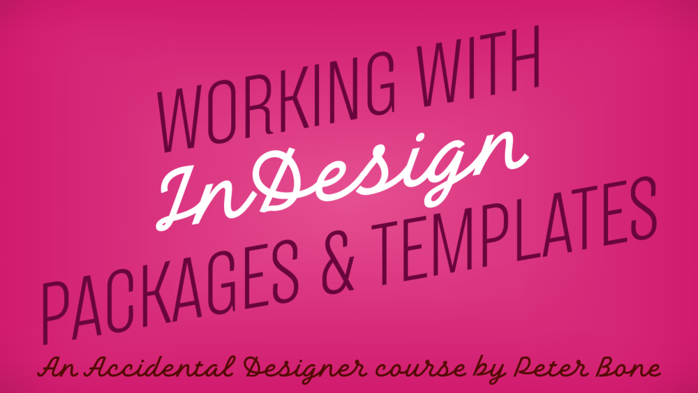 working-with-indesign-packages-and-templates-course