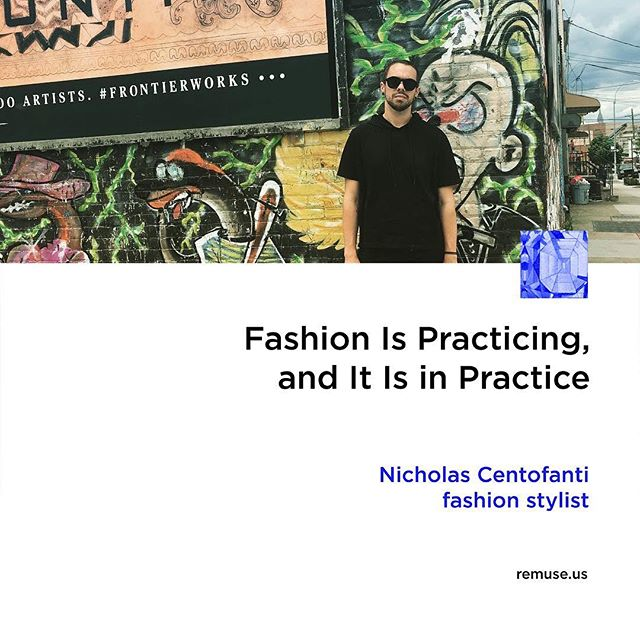 Fashion Is Practicing, and It Is in Practice  What is fashion?  A lifestyle. The trends. The feeling.  It is the manner of your dressing it is the way you present yourself to the world. Nicholas Centofanti is a stylist from NYC. We asked him a few questions about his job and its connection to fashion.  Follow the link and read the full article.