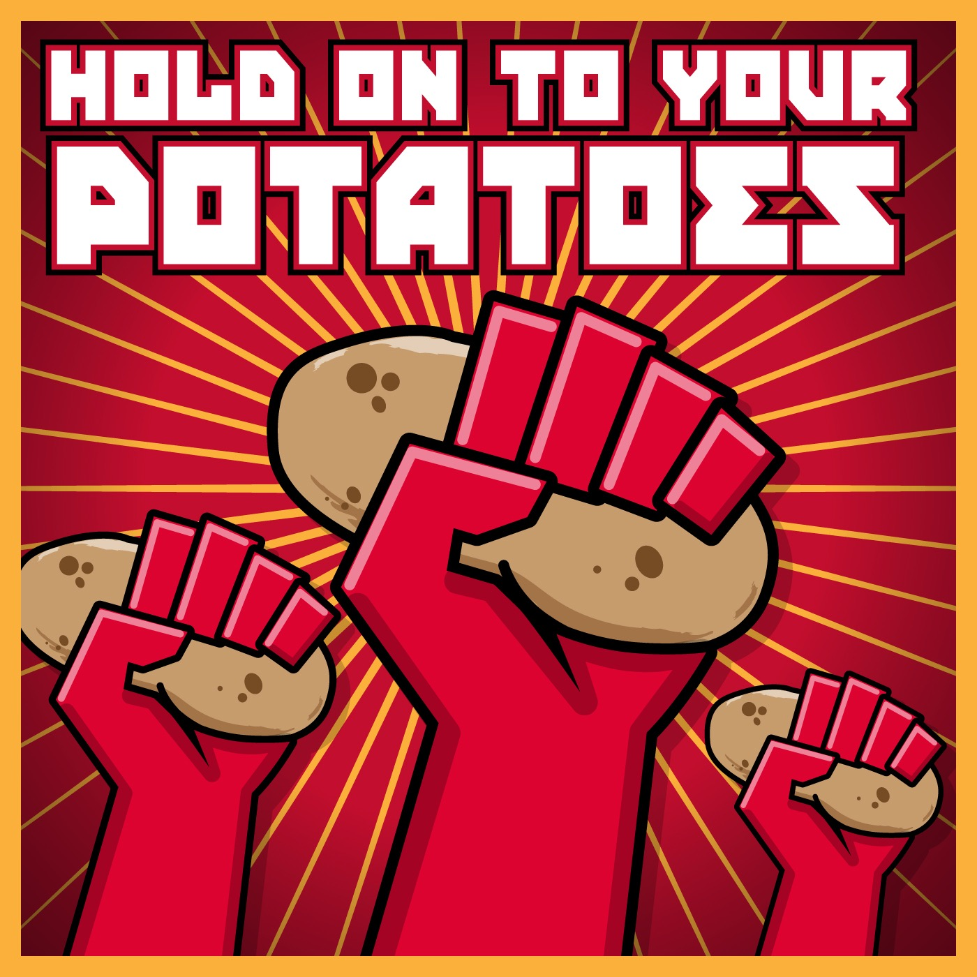 Hold On To Your Potatoes