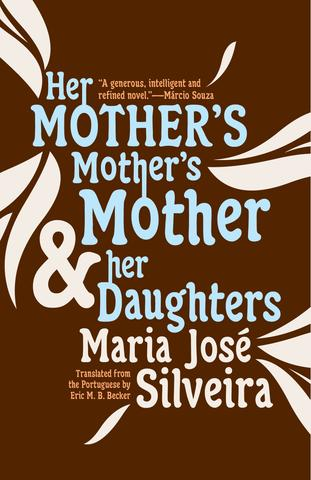 4b23f6a4d1 Her Mother s Mother s Mother   Her Daughters by Maria José Silveira