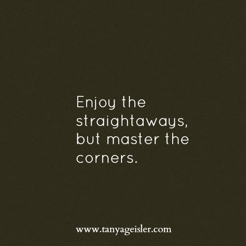 Enjoy the straightaways
