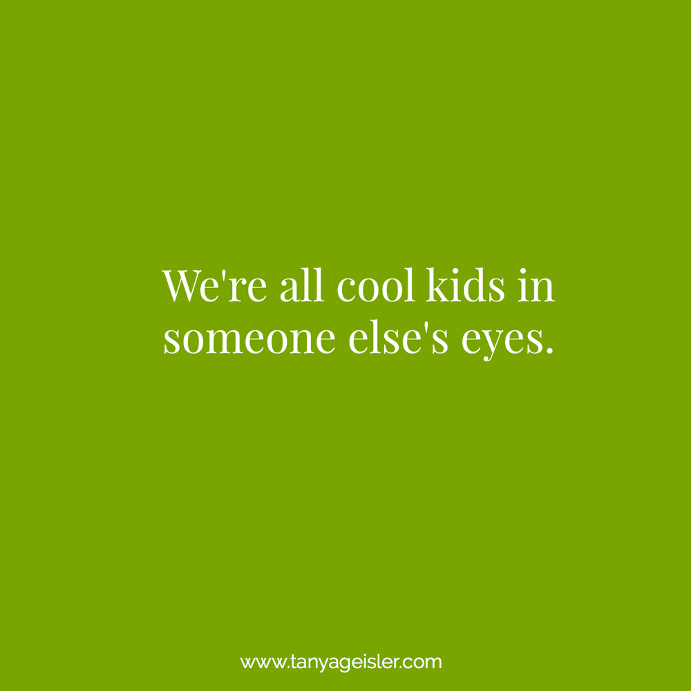 We're all cool kids in someone else's eyes