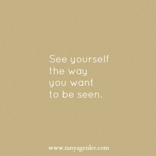 See yourself the way you want to be seen