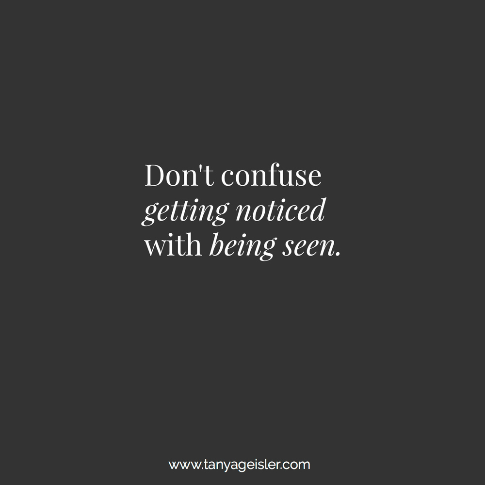 Don't confuse getting noticed with being seen