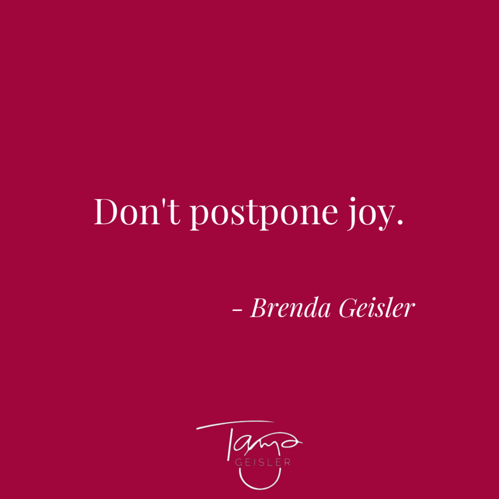 don't postpone joy.png