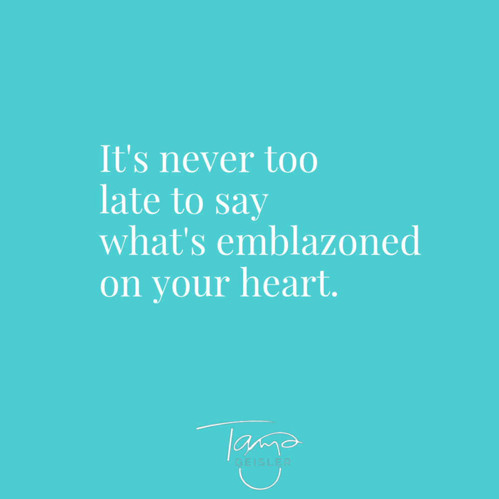 It's never too late to say what's emblazoned on your heart.png
