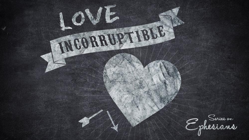Current Sermon Series   Love Incorruptible    Learn More