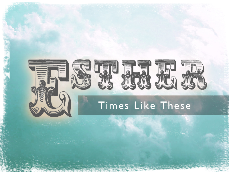 Current Series   Esther: Times Like These    Learn More