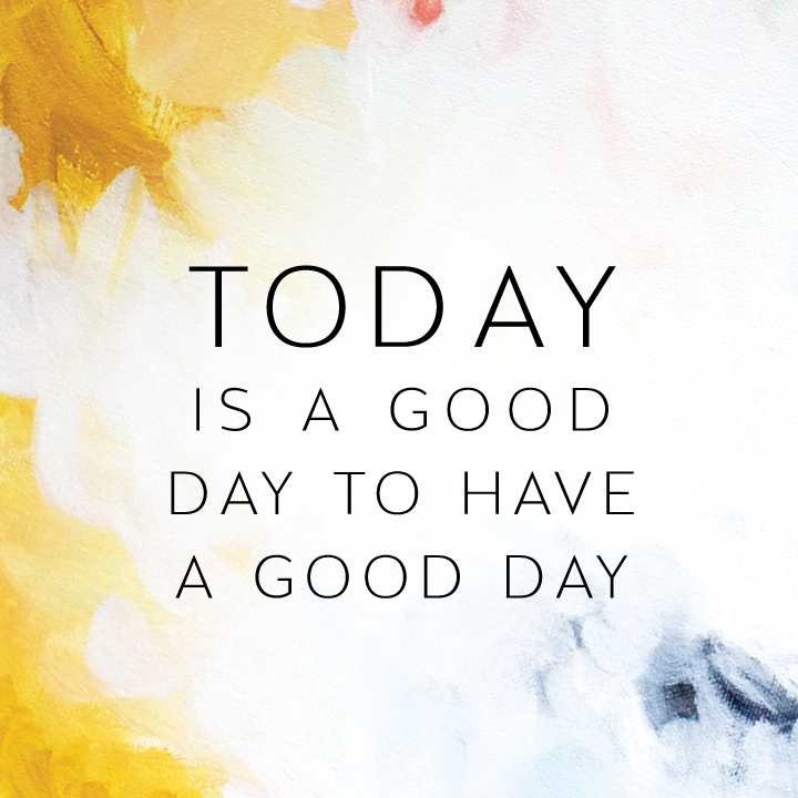 Today is a good day to have a good day – LaFabère blog