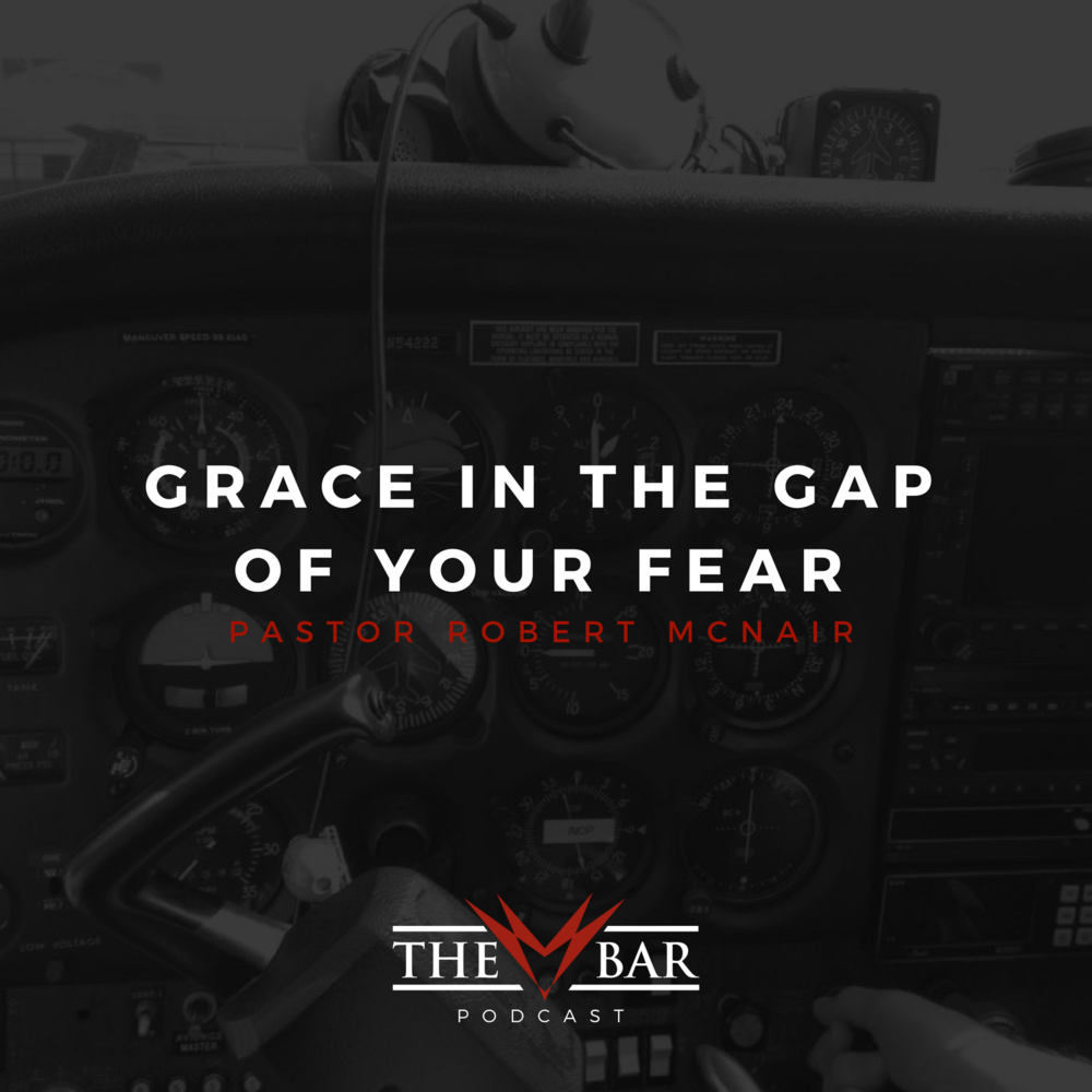 The-BAR-Church-Podcast-Grace-In-Gap-Of-Fear