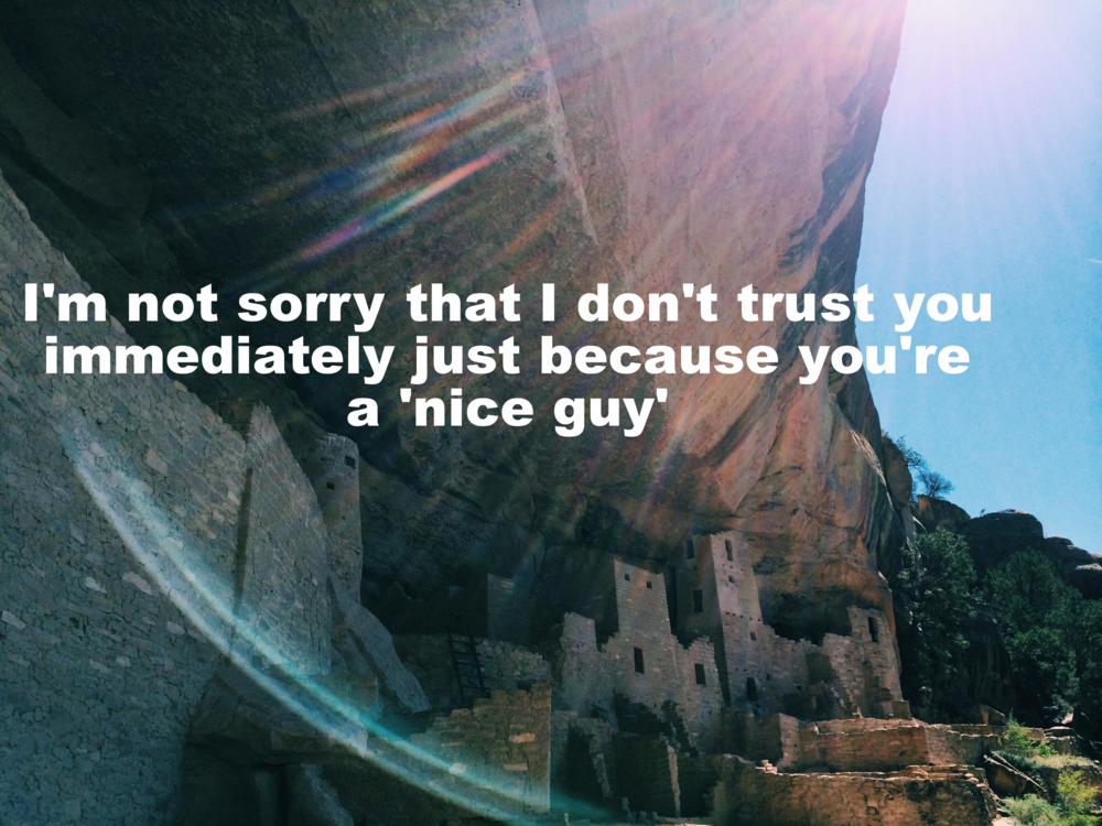 "Rose January 12 2016 Image of ancient dwellings built into the underside of a large rock. ""I'm not sorry that I don't trust you immediately just because you're a 'nice guy'"" is overlaid."