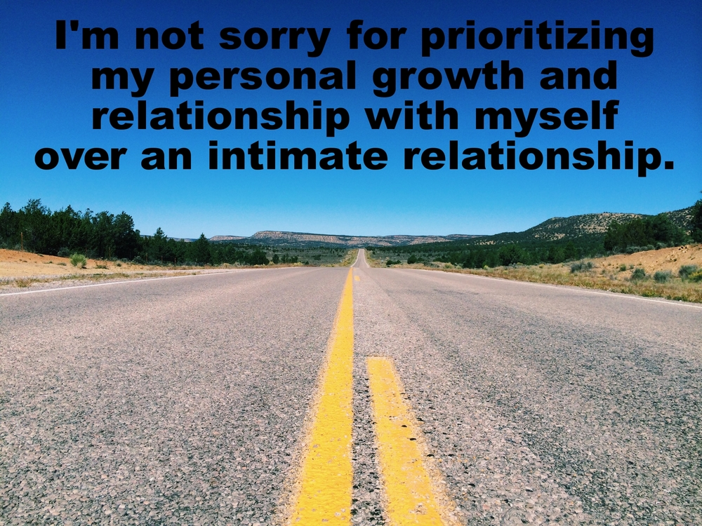 "Anonymous Jan 12 2016 Image of an empty highway stretching towards the horizon. ""I'm not sorry for prioritizing my personal growth and relationship with myself over an intimate relationship"" is overlaid."
