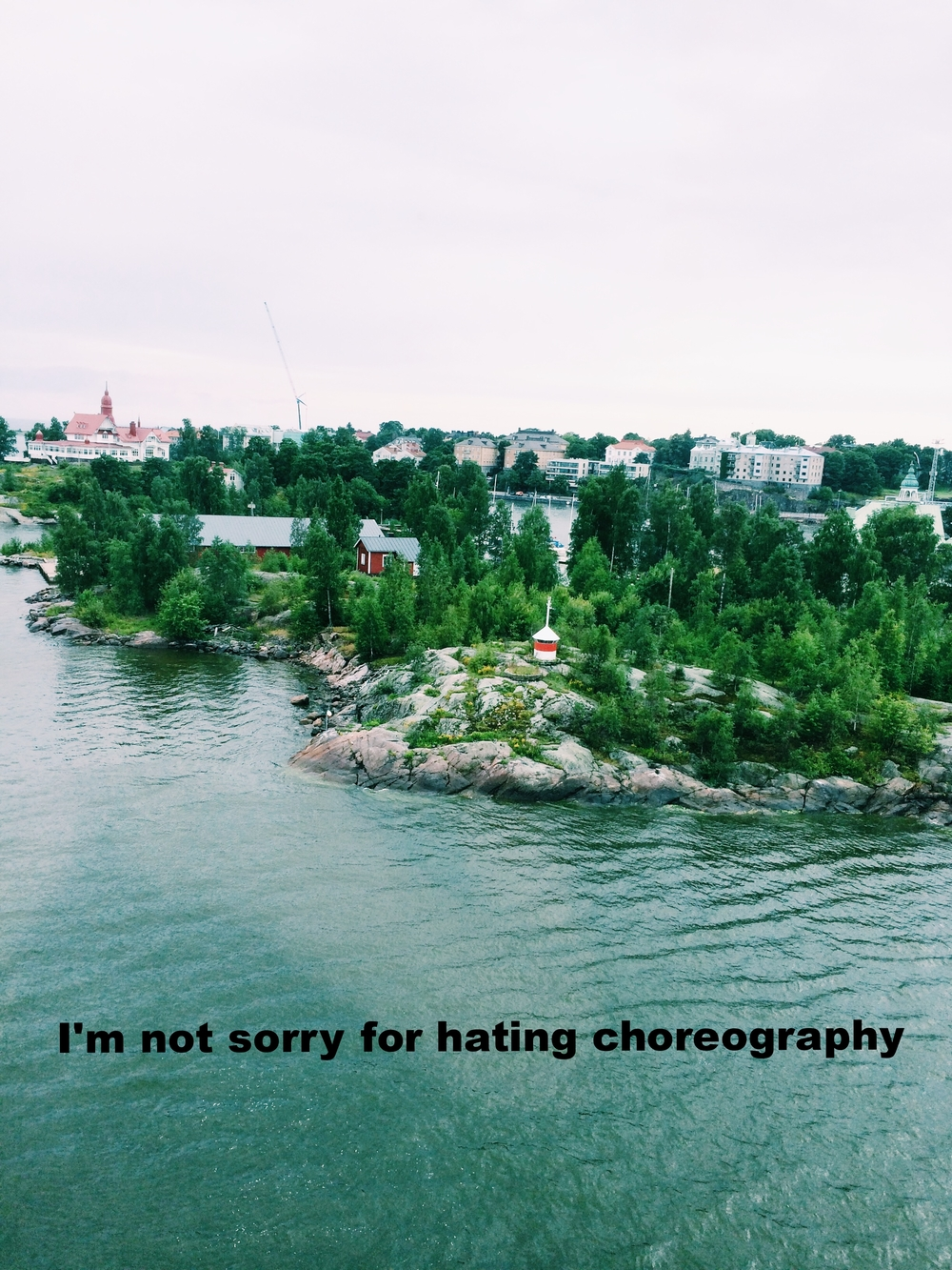 "Elena February 12 2016 Image of a green archipelago in the middle of the bay. Rocks and green trees surround small red buildings and a house. ""I'm not sorry for hating choreography"" is overlaid."