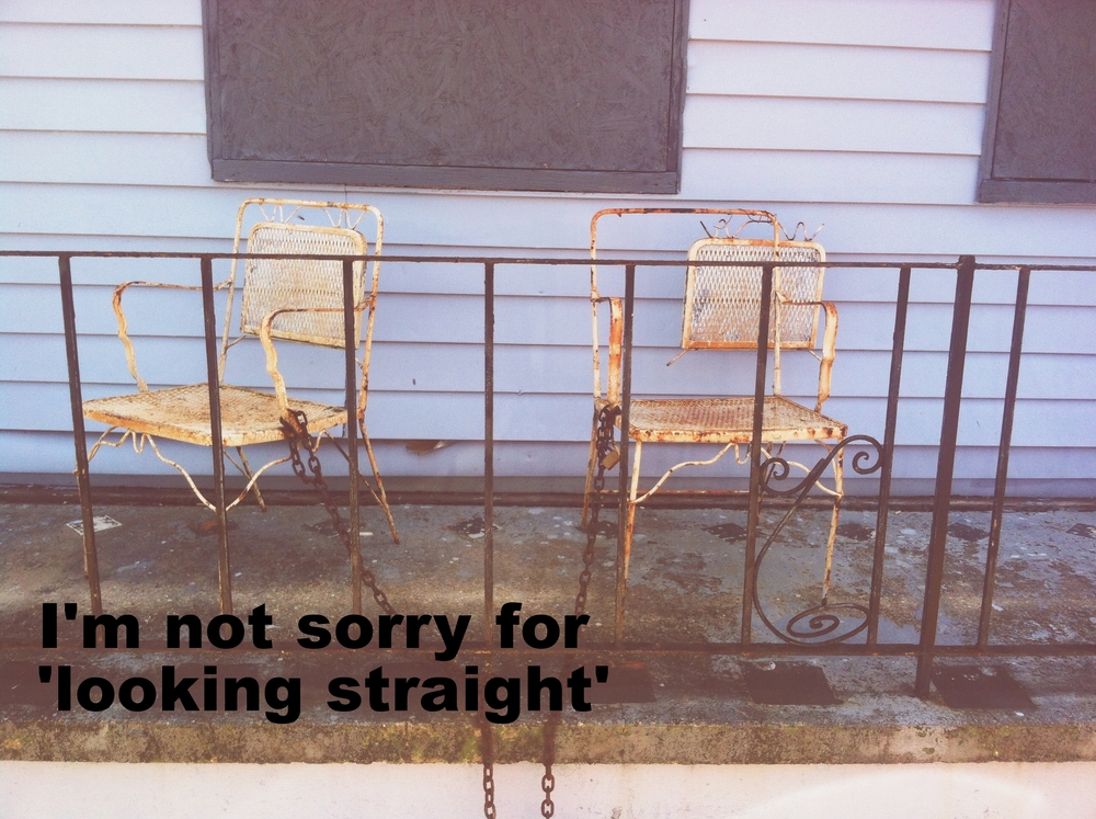 "Lindsay February 21 2016 Image of a cement porch behind a metal gate. On the porch are two rusted white metal chairs, which are attached to the fence with a rusty chain. ""I'm not sorry for 'looking straight'"" is overlaid."
