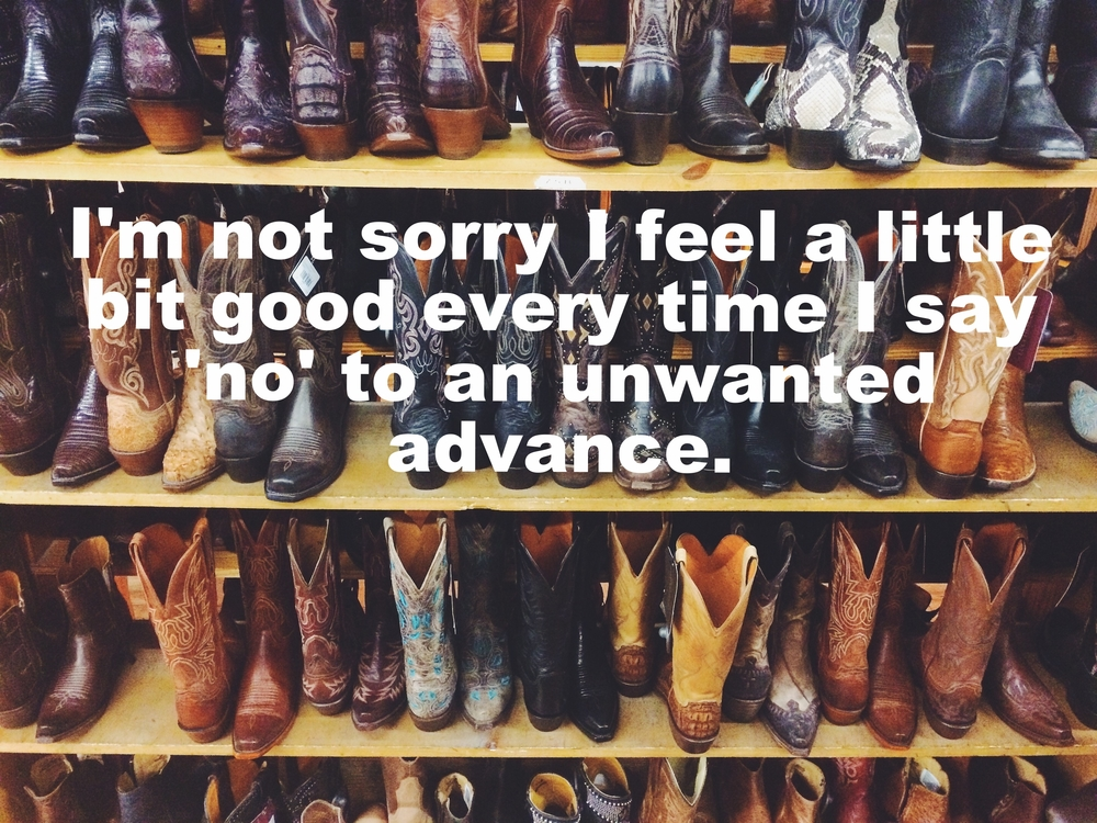 "Laura February 21 2016 Image of four shelves completely filled with cowboy boots in varying colors and designs. ""I'm not sorry I feel a little bit good every time I say 'no' to an unwanted advance"" is overlaid"