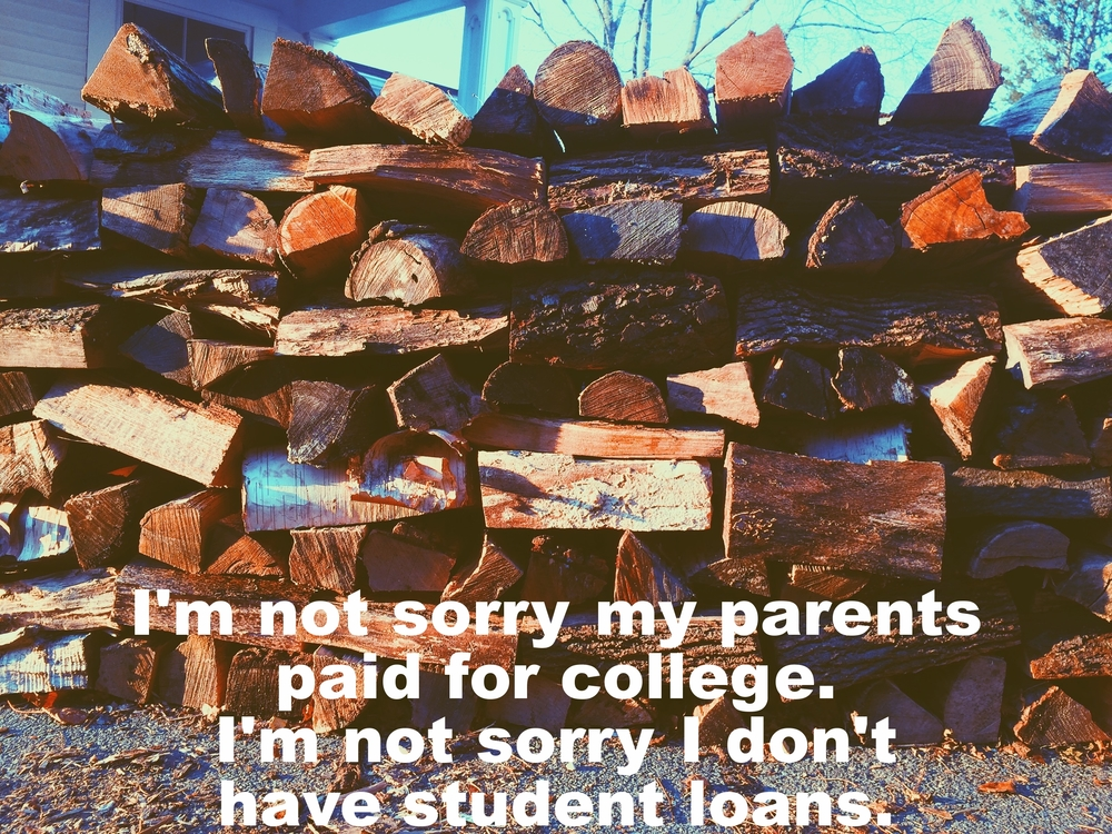 "Anonymous April 11 2016 Image of a large woodpile, carefully stacked in a crosshatch pattern. The light on the wood is golden and warm. ""I'm not sorry my parents paid for college. I'm not sorry I don't have student loans"" is overlaid."