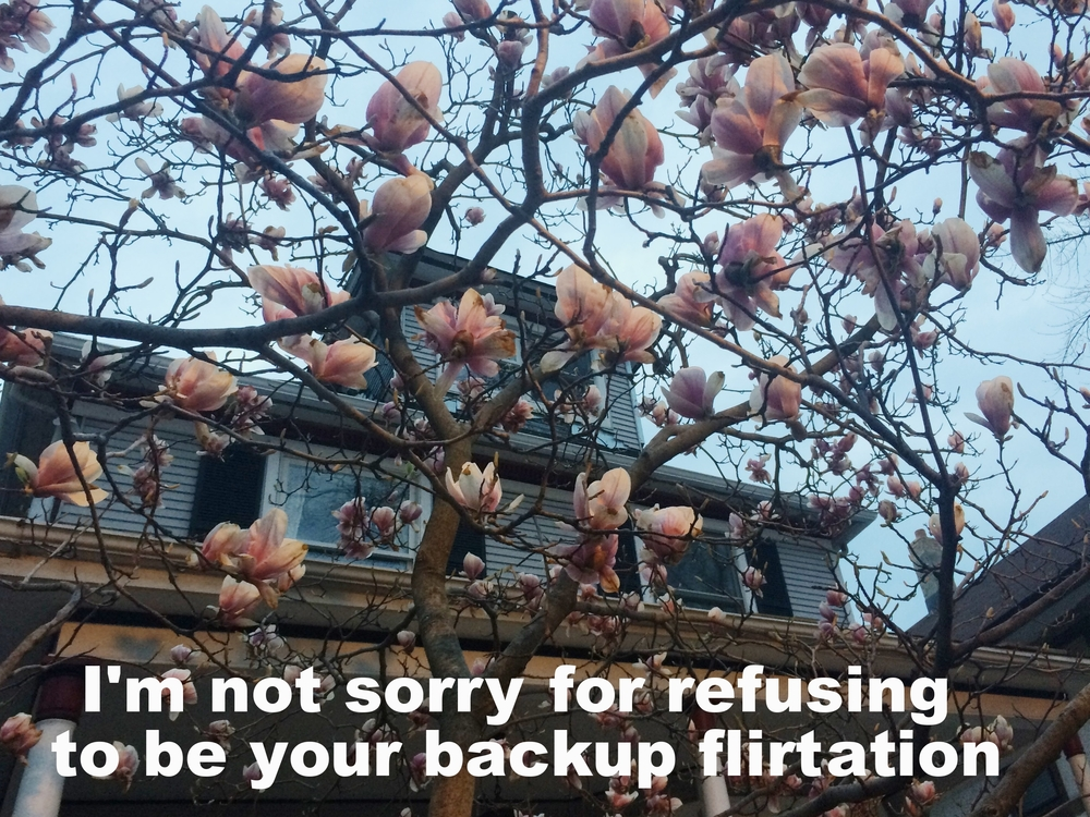 "Anonymous May 2 2016 Image of a magnolia tree in bloom in front of a slate-colored house. ""I'm not sorry for refusing to be your backup flirtation"" is overlaid."