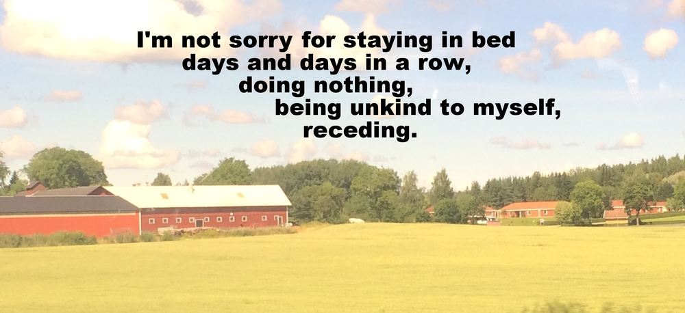 "Anonymous May 23 2016 Image of a large field on a farm, with a big red barn to the left of the image and a house and trees in the background of the picture. ""I'm not sorry for staying in bed days and days in a row, doing nothing, being unkind to myself, receding"" is overlaid."