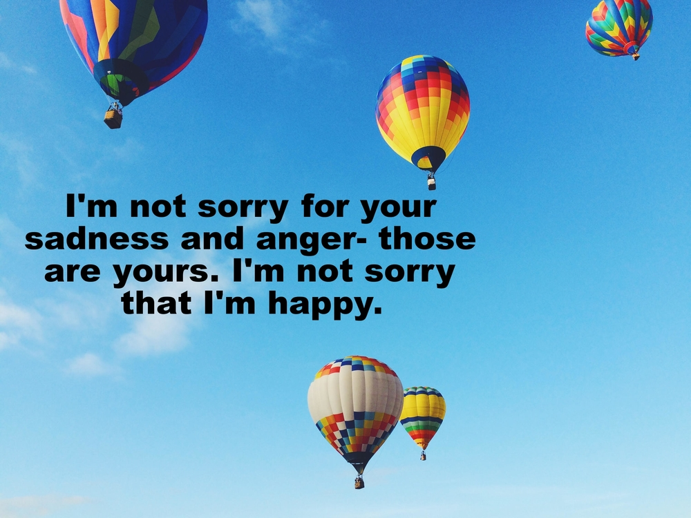 "Anonymous June 12 2016 Image of five brightly colored hot air balloons rising against a bright blue sky. ""I'm not sorry for your sadness and anger- those are yours. I'm not sorry that I'm happy"" is overlaid."