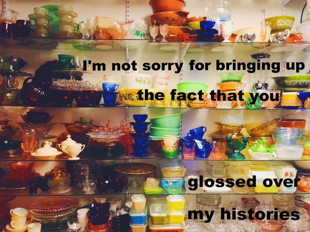 "Liz June 26 2016 Image of five shelves of tightly packed, brightly colored glassware (dishes, cups, plates). ""I'm not sorry for bringing up the fact that you glossed over my histories"" is overlaid."