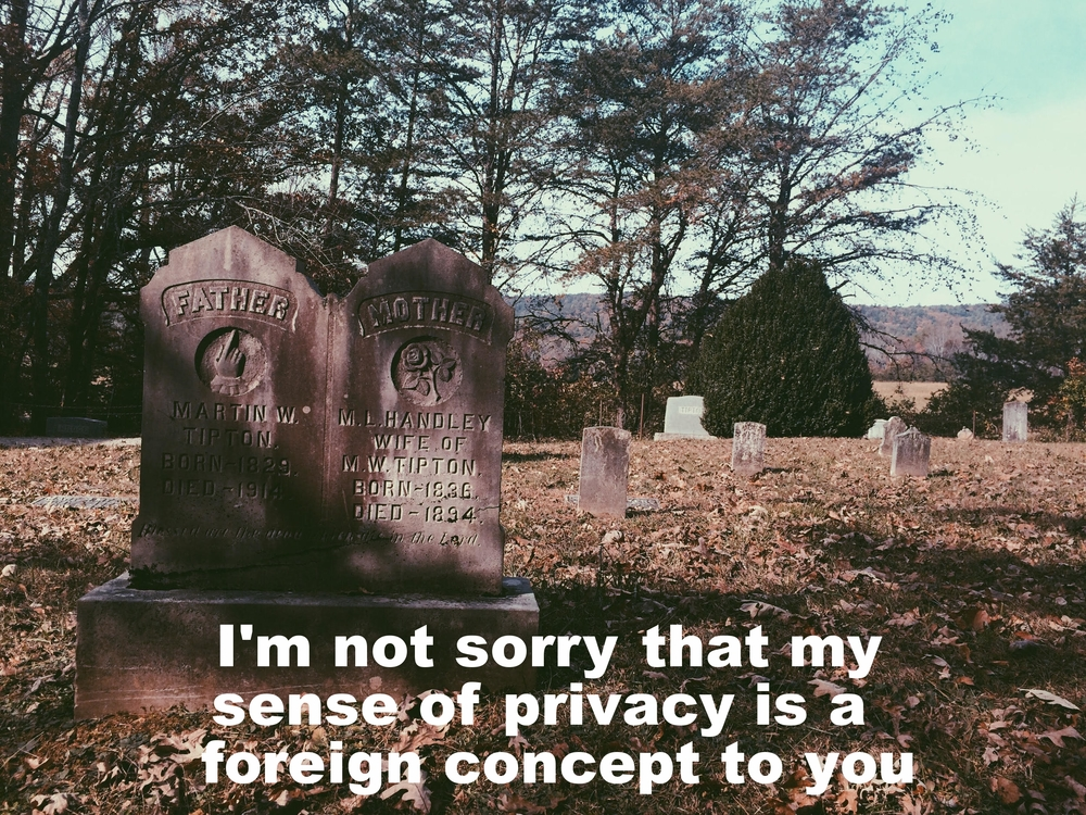 "Anonymous June 28 2016 Image of two joined gravestones in a sparsely settled cemetery. The stones read 'father' and 'mother'. ""I'm not sorry that my sense of privacy is a foreign concept to you"" is overlaid."