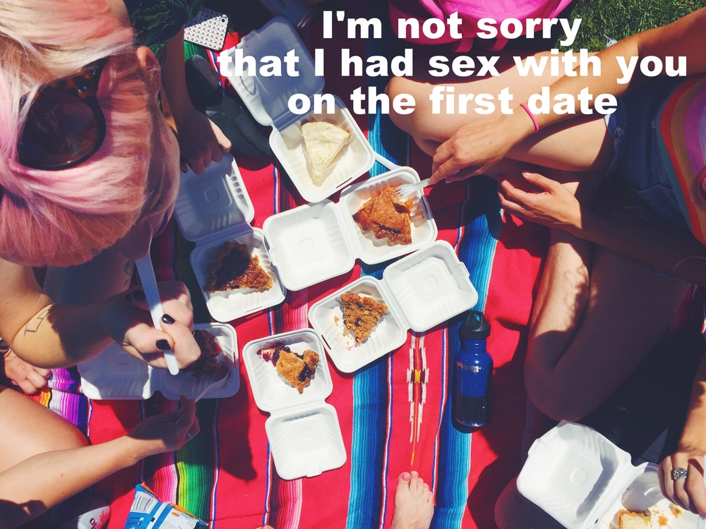 "Anonymous July 1 2016 Image shot from above of several people sitting on a brightly colored blanket eating slices of pie from open white styrofoam containers. ""I'm not sorry I had sex with you on the first date"" is overlaid."