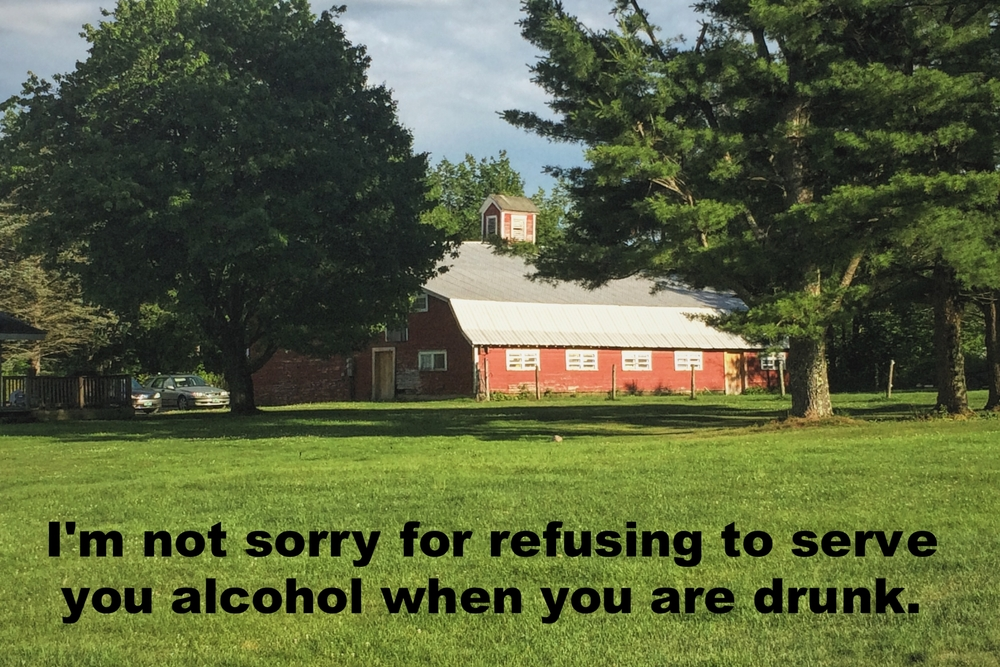 "Anonymous August 11 2016 Image of a red barn in a grassy field. Trees surround the barn. ""I'm not sorry for refusing to serve you alcohol when you are drunk"" is overlaid."