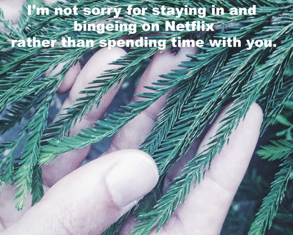 "Cowanify August 14 2016 Close-up image of a hand holding the bristly leaves of an evergreen. ""I'm not sorry for bingeing on Netflix rather than spending time with you"" is overlaid."