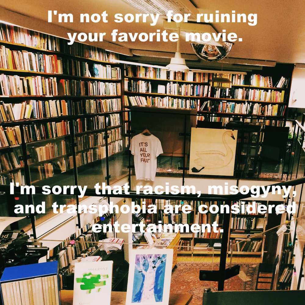 "@smoothliminal September 7 2016 Image of a multi-level bookstore. The top floor leads around in an open square, overlooking the bottom floor. There are lots of books and other artwork on the shelves and hanging from the railing. ""I'm not sorry for ruining your favorite movie. I'm sorry that racism, misogyny, and transphobia are considered entertainment"" is overlaid."