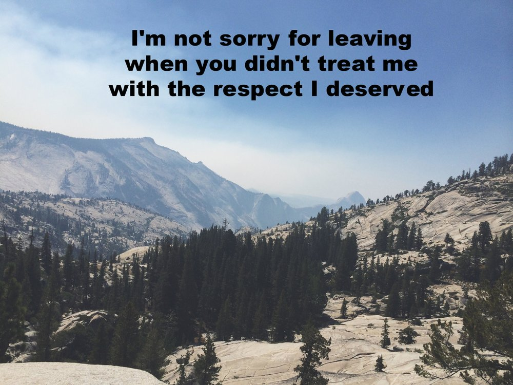 "Anonymous October 21 2016 Image of several large, rolling rock faces dotted with pine trees. ""I'm not sorry for leaving when you didn't treat me with the respect I deserve"" is overlaid."