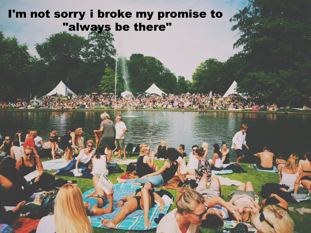 "Anonymous May 1 2017 A crowd of people sit and lay on blankets around a pond with a fountain in a green park. There are festival tents in the background and surrounding trees. ""I'm not sorry I broke my promise to 'always be there'"" is overlaid."
