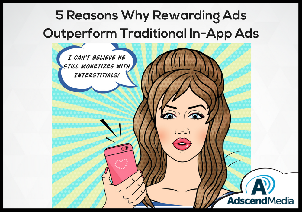 "Recent studies reveal that users aren't ""feeling the love"" for traditional in-app ads anymore. Brush back against traditional in-app ads has lead savvy developers to an emerging form of in-app advertising known as rewarding ads. In this article, Adscend Media explores 5 Reasons Why Rewarding Ads Outperform Traditional In-App Ads. READ NOW ➔"