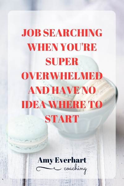 How To Job Search When You Re Super Overwhelmed And Have No Idea