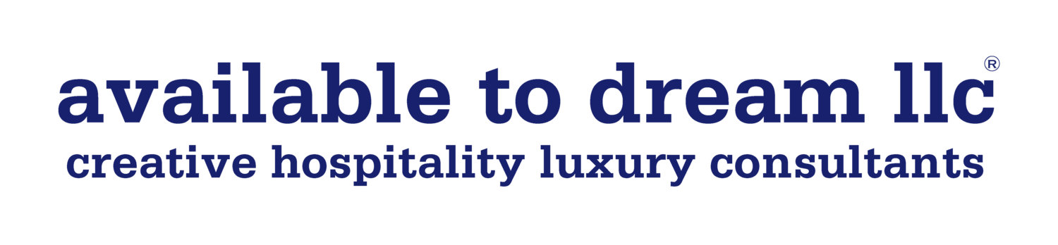 AVAILABLE TO DREAM LLC - creative hospitality luxury consultants