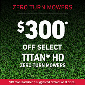 *$300 off suggested promo price on select  TITAN HD Mowers . Models 74450, 74451, 74452, 78450, 74465, 74466 and 74467. Valid on purchases made from February 1, 2018 to May 31, 2018.