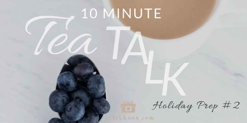 10 Minute Tea Talk with Tishana Episode 2 Audio with Actionable Tips | ietishana.com