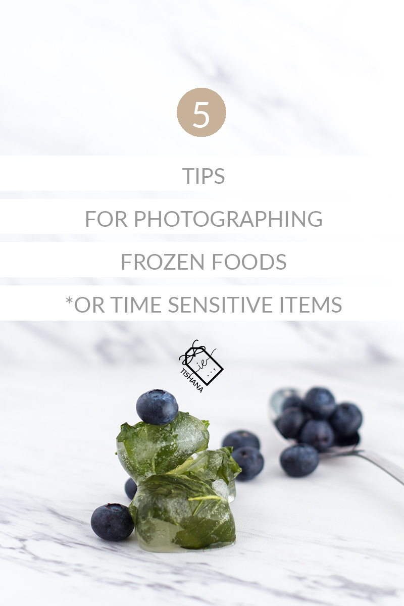 5 Tips For Photographing Frozen Foods - *Or other time sensitive items