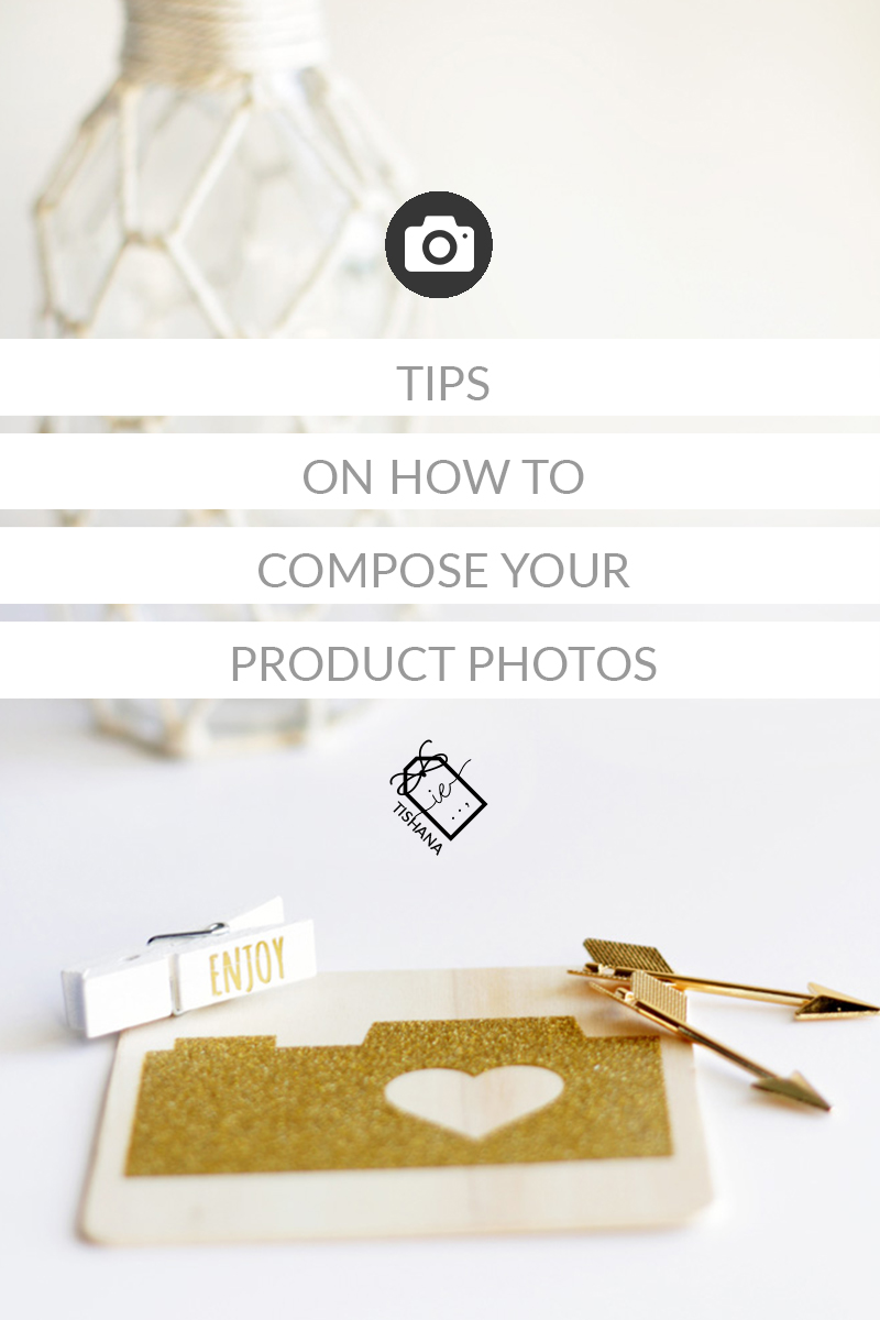 Tips On How To Compose Your Product Photos - To make them interesting to your potential buyers
