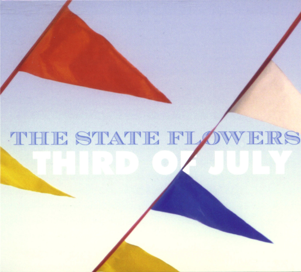 The State Flowers - The Third of July Self-released, 1999 Producer: Tony Lash Pete on lead vocals, guitar, keyboards and songwriting