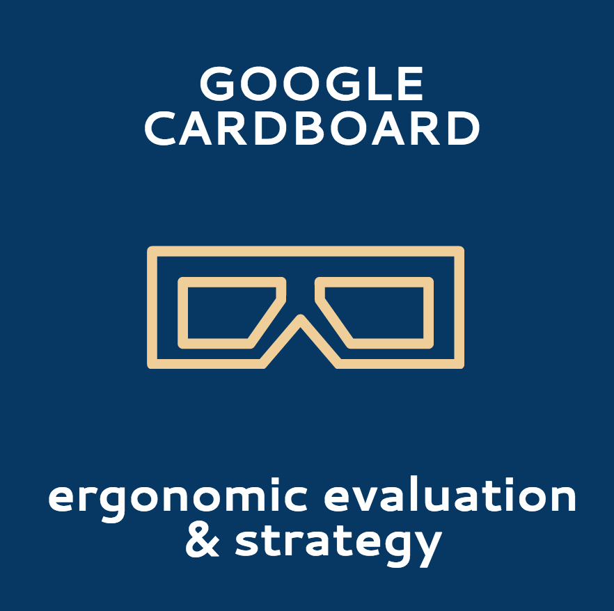 Developed an ergonomic evaluation of the Google Cardboard in terms of user experience, human-factors, and hardware design.