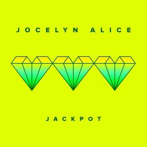 Jocelyn Alice - Jackpot (VP/M) *Certified Plaitnum Music Canada