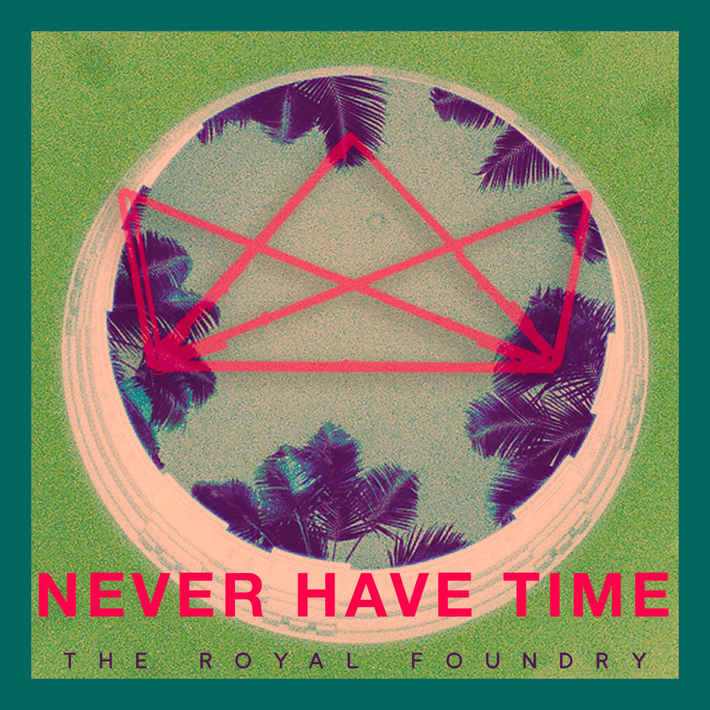 The Royal Foundry - Never Have Time (M)