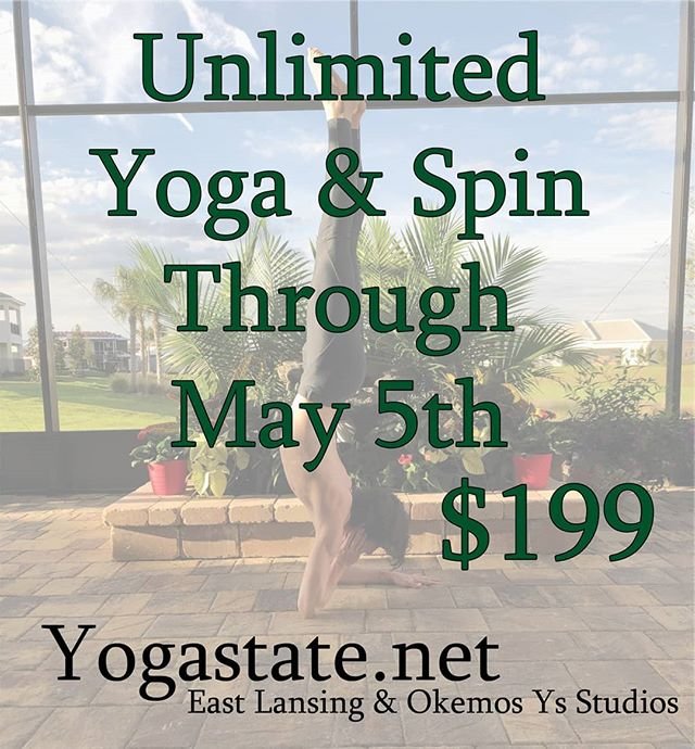 Here is an amazing opportunity where you can take as many Yoga and Spinning classes as you can through May 5th 2019 for only $199! You have access to over 45 classes each week, two beautiful studios to enjoy and the best community around to be a part of. Gift yourself the benefit of staying accountable to your goals and feeling better each day! Purchase at yogastate.net or by phone 517-282-3922, in studio or with the Yoga State App. Looking forward to cycling and flowing with you!
