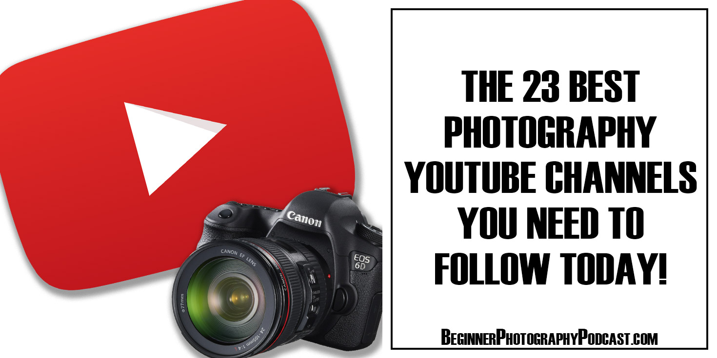 23 Best Photography Youtube Channels To Follow Today — The