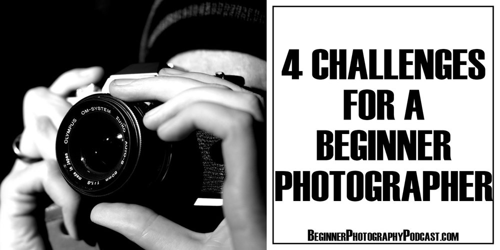 4-Challenges-For-A-Beginner-Photographer.jpg