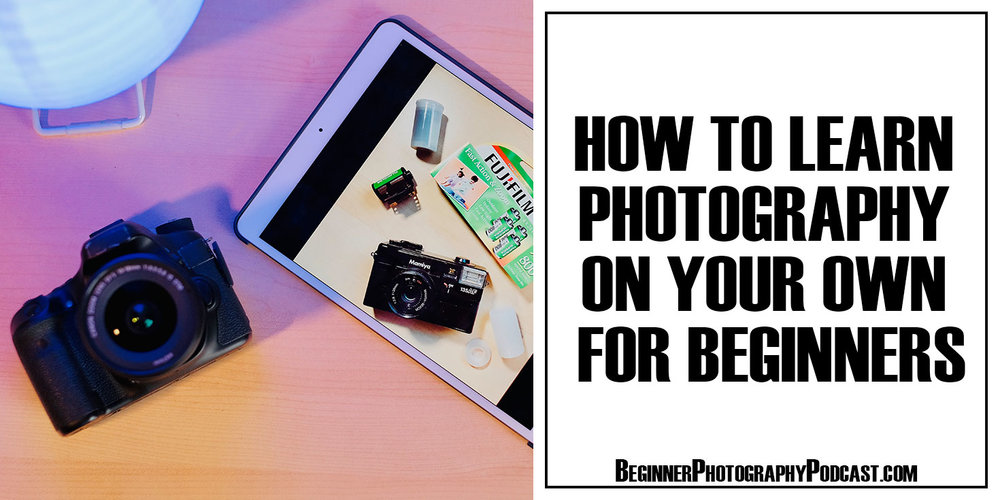 How To Learn Photography On Your Own