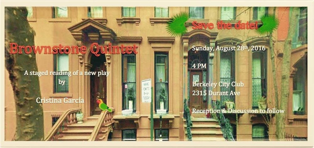 """Brownstone Quintet"" by Cristina Garcia Sunday Aug 28th 4pm at the Berkeley City Club (2315 Durant Ave) It's a staged reading and FREE! I will be one of the quintet. No reservations."